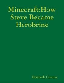 Minecraft How Steve Became Herobrine