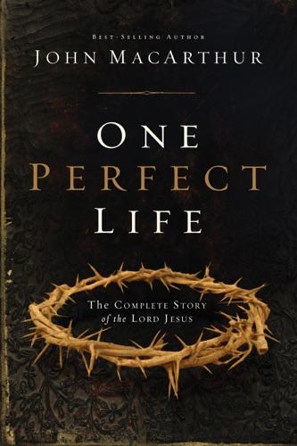 John F. MacArthur - One Perfect Life