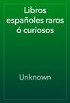 Libros españoles raros ó curiosos