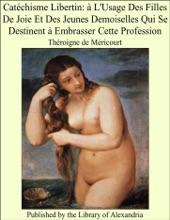 Catéchisme Libertin: à L'Usage Des Filles De Joie Et Des Jeunes Demoiselles Qui Se Destinent à Embrasser Cette ProfessionThéroigne De Méricourt