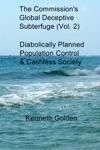 The Commissions  Global Deceptive  Subterfuge Vol 2