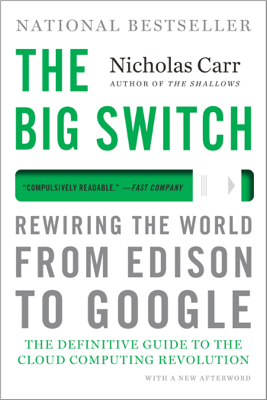 The Big Switch: Rewiring the World, from Edison to Google - Nicholas Carr book