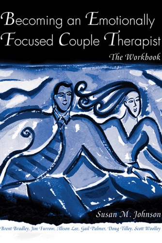 Susan M. Johnson, Brent Bradley, James L. Furrow, Alison Lee, Gail Palmer, Doug Tilley & Scott Woolley - Becoming an Emotionally Focused Couple Therapist