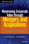 Maximizing Corporate Value Through Mergers And Acquisitions