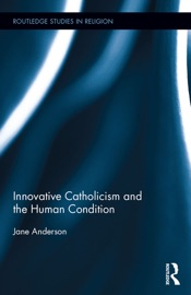 Download Innovative Catholicism and the Human Condition