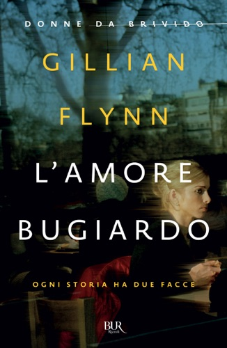 Gillian Flynn - L'amore bugiardo (Donne da brivido)