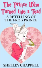 THE PRINCE WHO TURNED INTO A TOAD: A RETELLING OF THE FROG PRINCE