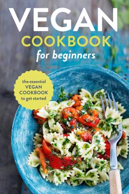 Vegan Cookbook for Beginners: The Essential Vegan Cookbook To Get Started - Rockridge Press book