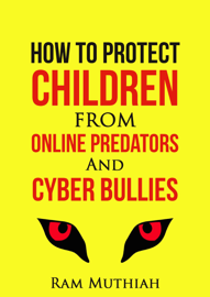 How To Protect Children From Online Predators And Cyber Bullies book