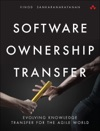 Software Ownership Transfer Evolving Knowledge Transfer For The Agile World 1e