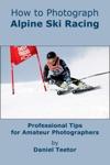 How To Photograph Alpine Ski Racing