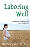 Laboring Well A Labor Nurse Shares Insights From 10000 Births