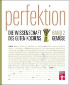 Perfektion. Die Wissenschaft des guten Kochens. Gemüse