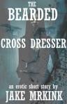 The Bearded Cross Dresser