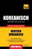 Wortschatz Deutsch-Koreanisch für das Selbststudium: 9000 Wörter