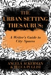 The Urban Setting Thesaurus A Writers Guide To City Spaces