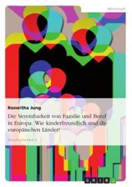 Die Vereinbarkeit Von Familie Und Beruf In Europa Wie Kinderfreundlich Sind Die Europ Ischen L Nder