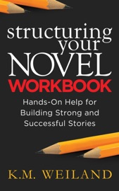 Structuring Your Novel Workbook Hands On Help For Building Strong And Successful Stories