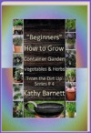 Beginners  How To Grow Container Garden Vegetables And Herbs  From The Dirt Up Series