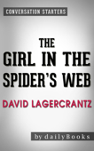 The Girl in the Spider's Web: by David Lagercrantz  Conversation Starters: A Lisbeth Salander novel, continuing Stieg Larsson's Millennium Series