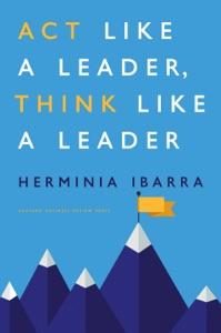 Act Like a Leader, Think Like a Leader da Herminia Ibarra