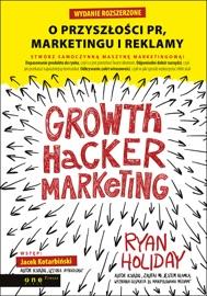 Growth Hacker Marketing. O przyszłości PR, marketingu i reklamy. Wydanie rozszerzone PDF Download