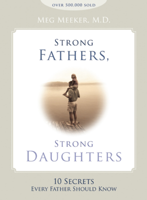 Strong Fathers, Strong Daughters - Meg Meeker book