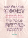 Lifes Too Short To Fold Fitted Sheets