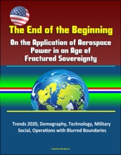 The End Of The Beginning: On The Application Of Aerospace Power In An Age Of Fractured Sovereignty, Trends 2020, Demography, Technology, Military, Social, Operations With Blurred Boundaries