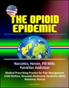 The Opioid Epidemic Narcotics Heroin Pill Mills Painkiller Addiction Medical Prescribing Practice For Pain Management Child Welfare Neonatal Abstinence Syndrome NAS Naloxone Narcan