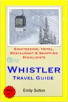 Whistler British Columbia Canada Travel Guide - Sightseeing Hotel Restaurant  Shopping Highlights Illustrated
