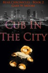 Cub In The City Bear Chronicles Book 2