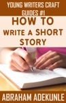 How To Write A Short Story Beginners Easy Way To Create And Write A Short Story From Scratch