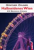 Halbseidenes Wien: 23 Wiener Bezirks-Krimis