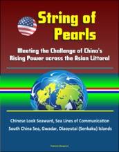 String of Pearls: Meeting the Challenge of China's Rising Power across the Asian Littoral - Chinese Look Seaward, Sea Lines of Communication, South China Sea, Gwadar, Diaoyutai (Senkaku) Islands