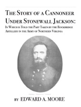 The Story Of A Cannoneer Under Stonewall Jackson: In Which Is Told The Part Taken By The Rockbridge Artillery In The Army Of Northern Virginia