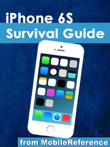 iPhone 6S Survival Guide: Step-by-Step User Guide for the iPhone 6S, iPhone 6S Plus, and iOS 9: From Getting Started to Advanced Tips and Tricks Summary