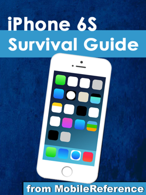 iPhone 6S Survival Guide: Step-by-Step User Guide for the iPhone 6S, iPhone 6S Plus, and iOS 9: From Getting Started to Advanced Tips and Tricks - Toly Kay book