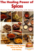 The Healing Power of Spices: Healing Yourself Naturally with Spices