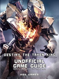 Destiny the Taken King Unofficial Game Guide Android, iOS, Secrets, Tips, Tricks, Hints - HSE Games