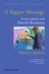 A Bigger Message Conversations With David Hockney Revised Edition