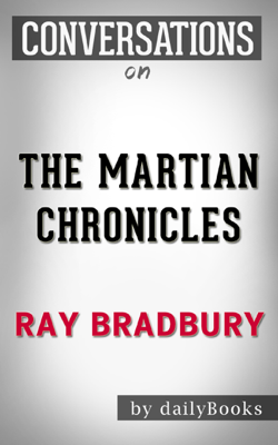 The Martian Chronicles: A Novel By Ray Bradbury  Conversation Starters - Daily Books book