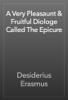 Desiderius Erasmus - A Very Pleasaunt & Fruitful Diologe Called The Epicure artwork