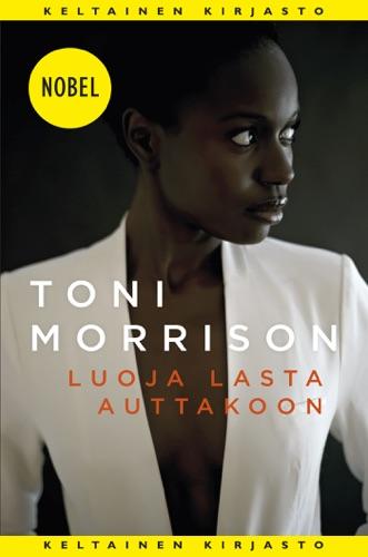 Toni Morrison & Kaijamari Sivill - Luoja lasta auttakoon
