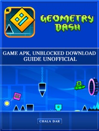 Download of Geometry Dash Game Apk, Unblocked Download Guide Unofficial PDF eBook