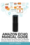 Amazon Echo Manual Guide  Top 30 Hacks And Secrets To Master Amazon Echo  Alexa For Beginners
