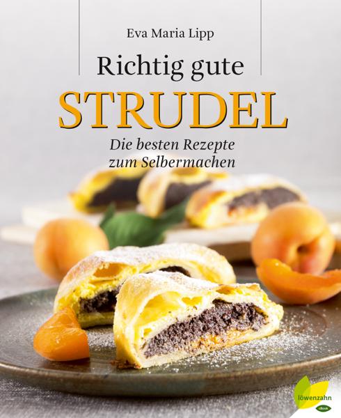 Richtig gute Strudel by Eva Maria Lipp