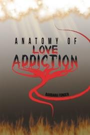 Anatomy Of Love Addiction