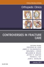 Controversies In Fracture Care, An Issue Of Orthopedic Clinics