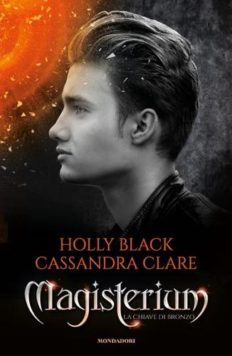 Cassandra Clare & Holly Black - Magisterium - 3. La chiave di bronzo